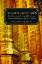 Education and Capitalism - How Overcoming Our Fear of Markets and Economics Can Improve ebook by Joseph L. Bast, Herbert J. Walberg
