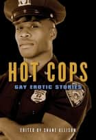 Hot Cops - Gay Erotic Stories ebook by Shane Allison
