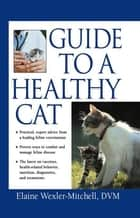 Guide to a Healthy Cat ebook by Elaine Wexler-Mitchell