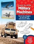 Learn to Draw Military Machines - Step-by-step instructions for more than 25 high-powered vehicles ebook by Tom LaPadula