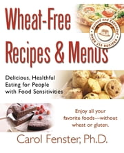 Wheat-Free Recipes & Menus ebook by Carol Fenster, Ph.D.