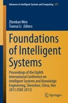 Foundations of Intelligent Systems - Proceedings of the Eighth International Conference on Intelligent Systems and Knowledge Engineering, Shenzhen, China, Nov 2013 (ISKE 2013) ebook by Zhenkun Wen, Tianrui Li