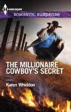 The Millionaire Cowboy's Secret ebook by Karen Whiddon