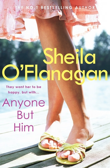 Anyone but Him - A touching story about love, heartache and family ties ebook by Sheila O'Flanagan