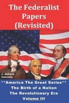 The Federalist Papers (Revisited) ebook by J. Jackson Owensby