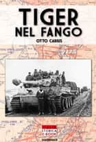 Tiger nel fango ebook by Otto Carius