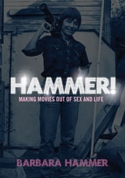 HAMMER! - Making Movies Out of Sex and Life ebook by Barbara Hammer