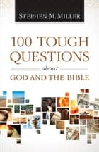 100 Tough Questions about God and the Bible ebook by Stephen M. Miller