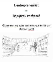 L'entrepreneuriat ou Le pipeau enchanté ebook by Etienne Lioret