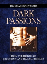 Dark Passion ebook by The Editors Of True Story And True Confessions