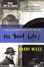 The Beat Hotel - Ginsberg, Burroughs and Corso in Paris, 1957-1963 ebook by Barry Miles