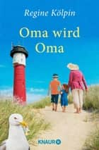 Oma wird Oma - Roman eBook by Regine Kölpin