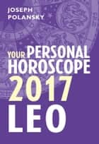 Leo 2017: Your Personal Horoscope ebook by Joseph Polansky