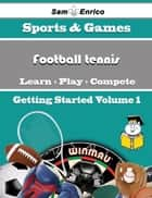 A Beginners Guide to Football tennis (Volume 1) - A Beginners Guide to Football tennis (Volume 1) ebook by Kyong Le