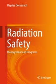 Radiation Safety - Management and Programs ebook by Haydee Domenech