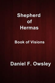 Shepherd of Hermas - Book of Visions ebook by Daniel F. Owsley