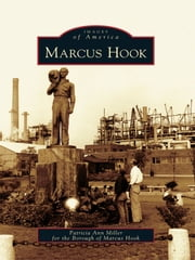 Marcus Hook ebook by Patricia Ann Miller,Borough of Marcus Hook