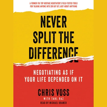 Never Split the Difference - Negotiating As If Your Life Depended On It audiobook by Chris Voss,Tahl Raz
