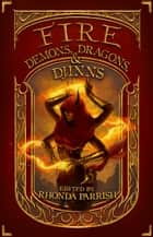 Fire - Demons, Dragons and Djinns ebook by Rhonda Parrish