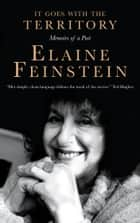 It Goes with the Territory - Memoirs of a Poet ebook by Elaine Feinstein