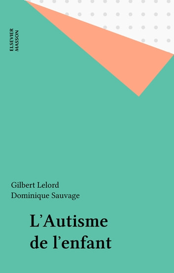 L'Autisme de l'enfant ebook by Gilbert Lelord,Dominique Sauvage