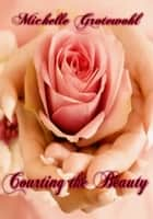Courting the Beauty ebook by Michelle Grotewohl