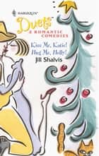 Kiss Me, Katie! & Hug Me, Holly! - Kiss Me, Katie!\Hug Me, Holly! ebook by Jill Shalvis
