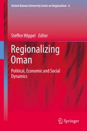 Regionalizing Oman - Political, Economic and Social Dynamics ebook by Steffen Wippel