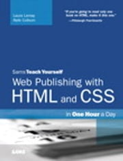 Sams Teach Yourself Web Publishing with HTML and CSS in One Hour a Day ebook by Laura Lemay,Rafe Colburn
