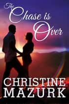 The Chase is Over ebook by Christine Mazurk