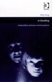 In Dwelling - Implacability, Exclusion and Acceptance ebook by Dr Peter King,Professor Matthew Carmona
