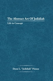 "The Abstract Art Of Jedidiah ebook by Deon L. ""Jedidiah"" Pinson"