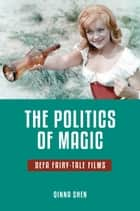 The Politics of Magic - DEFA Fairy-Tale Films ebook by Qinna Shen