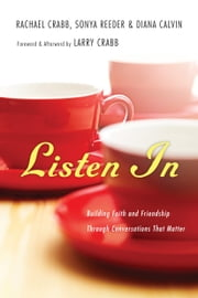 Listen In - Building Faith and Friendship Through Conversations That Matter ebook by Rachael Crabb, Sonya Reeder, Diana Calvin