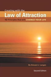 Creating With The Law of Attraction - 10 Principles that will Change Your Life ebook by Edward J. Langan