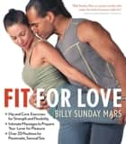 Fit for Love - Hip and Core Exercises for Strength and Flexibility, Intimate Massages to Prepare Your Lover for Pleasure, and Over 20 Positions for Passionate, Sensual Sex eBook by Billy Sunday Mars