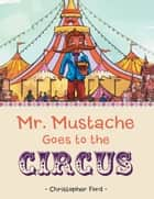Mr. Mustache Goes to the Circus ebook by Christopher Ford