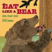 Eat Like a Bear ebook by April Pulley Sayre,Steve Jenkins