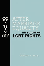 After Marriage Equality - The Future of LGBT Rights ebook by Carlos A. Ball