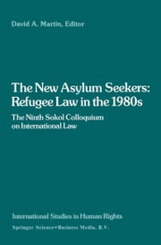 The New Asylum Seekers: Refugee Law in the 1980s - The Ninth Sokol Colloquium on International Law ebook by David Martin