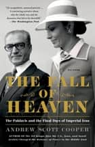 The Fall of Heaven - The Pahlavis and the Final Days of Imperial Iran ebook by Andrew Scott Cooper