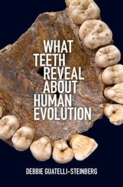 What Teeth Reveal about Human Evolution ebook by Debbie Guatelli-Steinberg