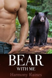 Bear With Me - Shifters of Spellholm Forest - The Bears, #3 ebook by Harmony Raines