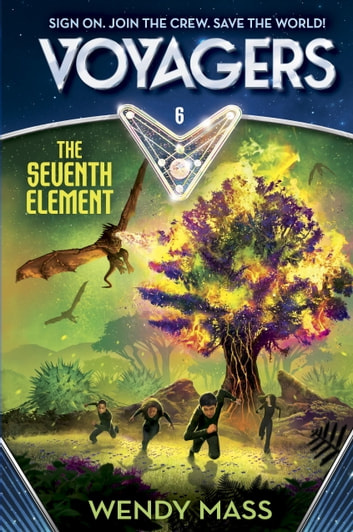 Voyagers: The Seventh Element (Book 6) ebook by Wendy Mass