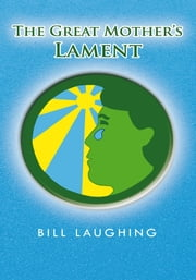 The Great Mother's Lament ebook by Bill Laughing