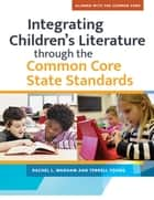 Integrating Children's LIterature through the Common Core State Standards ebook by Rachel L. Wadham, Terrell A. Young