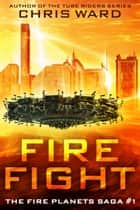 Fire Fight ebook by Chris Ward