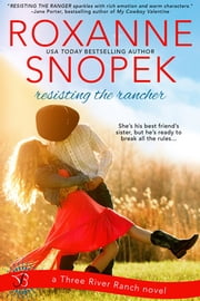 Resisting the Rancher - A Three River Ranch Novel ebook by Roxanne Snopek
