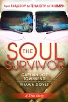 The Soul Survivor ebook by Cap. Joe Townsend,Shawn Doyle CSP