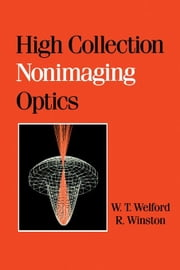High Collection Nonimaging Optics ebook by Welford, W.T.